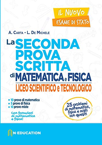 Il nuovo esame di Stato. La seconda prova scritta di matematica e fisica. Per il Liceo scientifico e tecnologico
