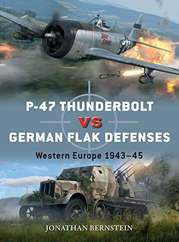 P-47 Thunderbolt vs German Flak Defenses: Western Europe 1943–45 (Duel) (English Edition)
