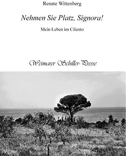 Nehmen Sie Platz, Signora: Mein Leben im Cilento. Italienische Impressionen (Weimarer Schiller-Presse)