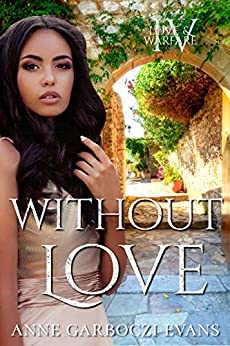 Without Love: Love and Warfare series book 4 by [Anne Garboczi Evans]