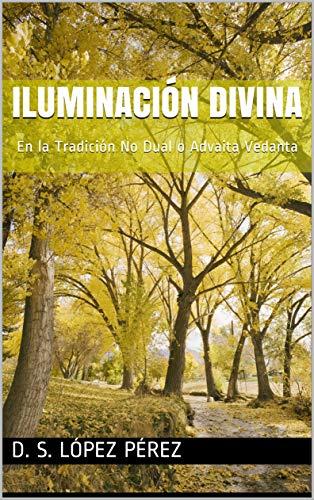 Iluminación Divina: En la Tradición No Dual de Advaita Vedanta