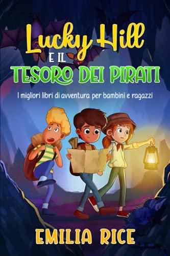 Lucky Hill e il Tesoro dei Pirati: I migliori libri di avventura per bambini e ragazzi