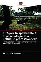 Intégrer la spiritualité à la psychologie et à l'éthique professionnelle