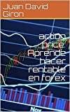 Action Price: Aprende hacer rentable en forex: Estrategias de Mercado