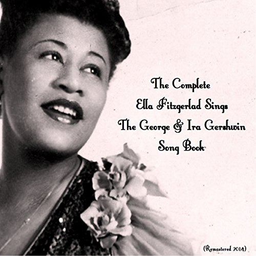 The Complete Ella Fitzgerald Sings the George & Ira Gershwin Song Book (Remastered 2014)
