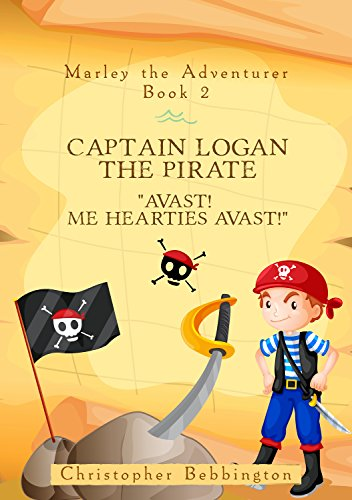 Marley the Adventurer: Captain Logan the Pirate: