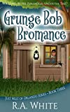 Grunge Bob Bromance: Who Lives by the Penanggal Under the Tree? (Just West of Orlando Book 3) (English Edition)