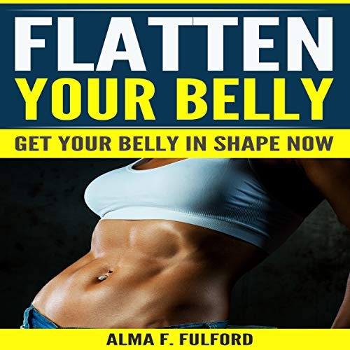 Flatten Your Belly: Get Your Belly in Shape Now audiobook cover art