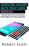 Galaxy Note Edge User Manual: A Step-By-Step Guide Samsung Galaxy Note Edge User Manual Guide (Samsung, galaxy 5s, galaxy note 4, s pen, galaxy note 4 guide, galaxy note edge) (English Edition)