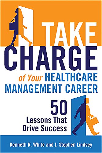 Take Charge of Your Healthcare Management Career: 50 Lessons That Drive Success (ACHE Management)