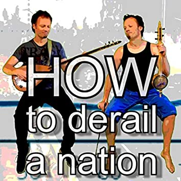 How to Derail a Nation