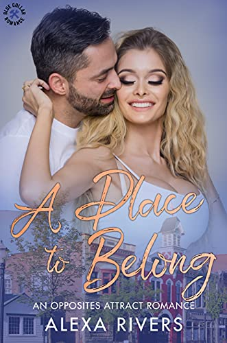 A Place to Belong: An Opposites Attract Romance by [Alexa Rivers]