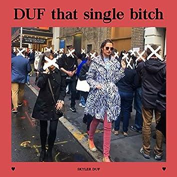 Duf That Single Bitch