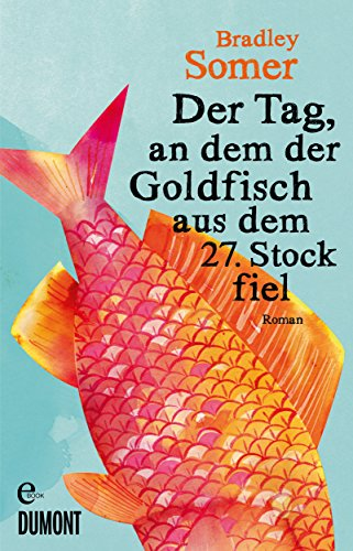 Der Tag, an dem der Goldfisch aus dem 27. Stock fiel: Roman