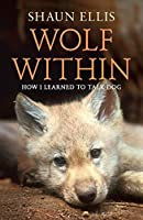 The Wolf Within: How I Learned to Talk Dog