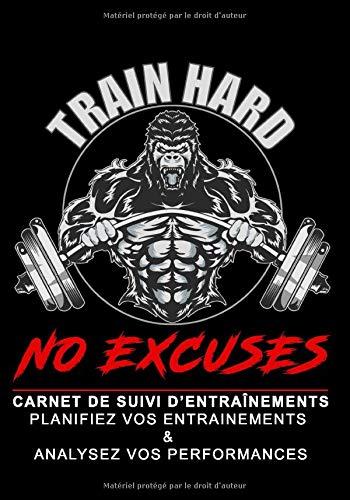Train Hard No Excuses Carnet de suivi d'entraînements planifiez vos entraînements & analysez vos performances: Carnet de Musculation   carnet de bord    Planifiez vos Routines   fitness, bodybuilding, Crossfit   Format 17,78 x 25,4 cm - 160 pages