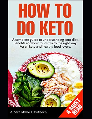 How To Do Keto: A complete guide to Keto diet and how to do keto the right way. A must read for all keto lovers for a healthier lifestyle and fulfiling your keto goals!