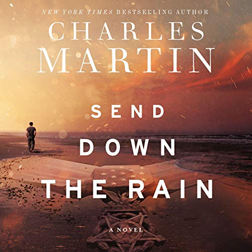 Send Down the Rain Audiobook By Charles Martin cover art