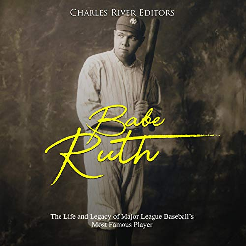 Babe Ruth: The Life and Legacy of Major League Baseball's Most Famous Player  By  cover art