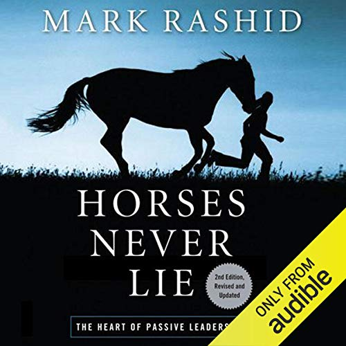 Horses Never Lie, 2nd Edition: The Heart of Passive Leadership