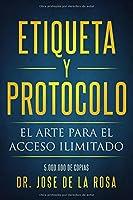 Etiqueta y Protocolo: El arte para el acceso Ilimitado 1793964491 Book Cover