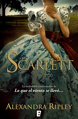 Scarlett: LA INOLVIDABLE CONTINUACION DE LO QUE EL VIENTO SE LLEVO