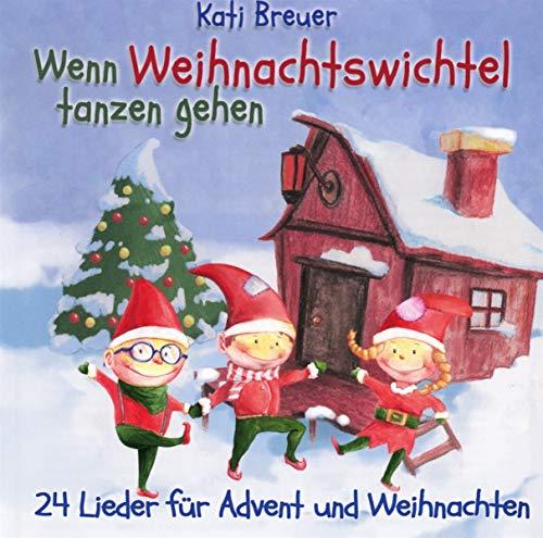 Wenn Weihnachtswichtel tanzen gehen: 24 Lieder für Advent und Weihnachten