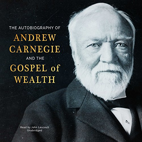 The Autobiography of Andrew Carnegie and The Gospel of Wealth audiobook cover art