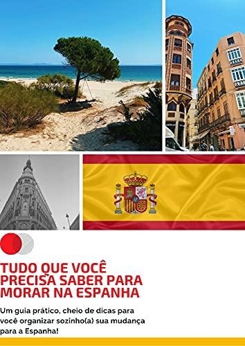 TUDO QUE VOCÊ PRECISA SABER PARA MORAR NA ESPANHA: Um guia prático, cheio de dicas para você organizar sozinho(a) sua mudança para a Espanha! (Portuguese Edition)