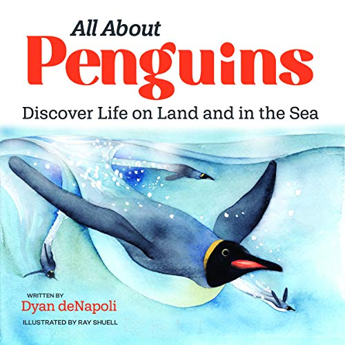 All About Penguins: Discover Life on Land and in the Sea