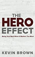 The Hero Effect: Being Your Best When It Matters the Most