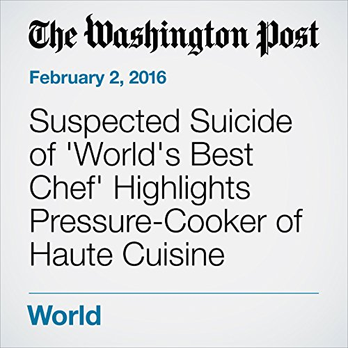 Suspected Suicide of 'World's Best Chef' Highlights Pressure-Cooker of Haute Cuisine audiobook cover art