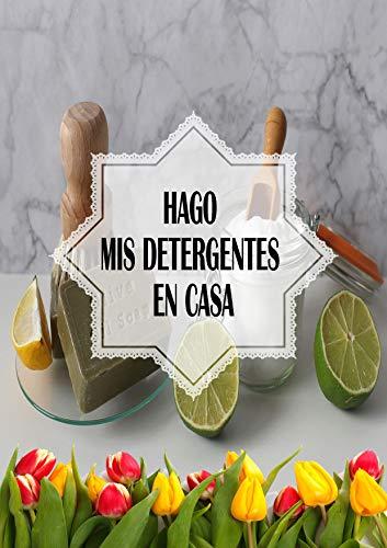 hago mis detergentes en casa : fabrica sus productos de limpieza con productos naturales y disponibles en todos los hogares.