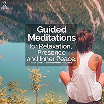 Guided Meditations for Relaxation, Presence & Inner Peace: Relieve Stress & Anxiety by Connecting to Your Soul