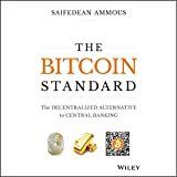 The Bitcoin Standard: The Decentralized Alternative to Central Banking...