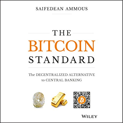 The Bitcoin Standard     The Decentralized Alternative to Central Banking              Written by:                                                                                                                                 Saifedean Ammous                               Narrated by:                                                                                                                                 James Fouhey                      Length: 11 hrs and 16 mins     33 ratings     Overall 4.8