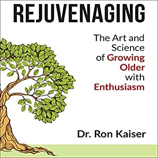 Rejuvenaging: The Art and Science of Growing Older with Enthusiasm audiobook cover art