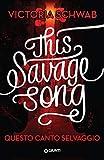 This savage song. Questo canto selvaggio (I mostri di Verity Vol. 1)
