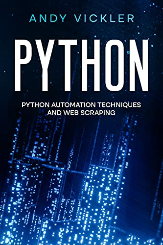 Python: Python Automation Techniques And Web Scraping (English Edition)