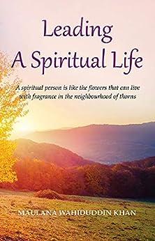Leading A Spiritual Life by [Maulana Wahiduddin  Khan]