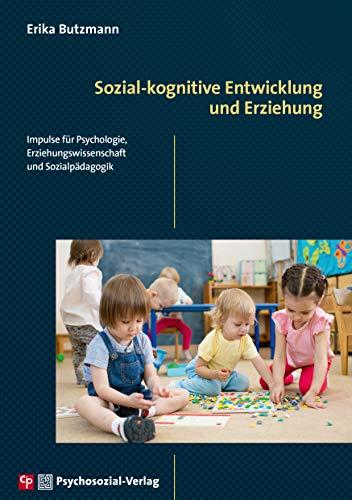 Sozial-kognitive Entwicklung und Erziehung: Impulse für Psychologie, Erziehungswissenschaft und Sozialpädagogik (CIP-Medien)