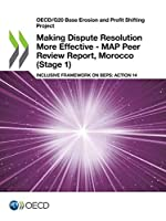 Oecd/G20 Base Erosion and Profit Shifting Project Making Dispute Resolution More Effective - Map Peer Review Report, Morocco Stage 1 Inclusive Framework on Beps - Action 14