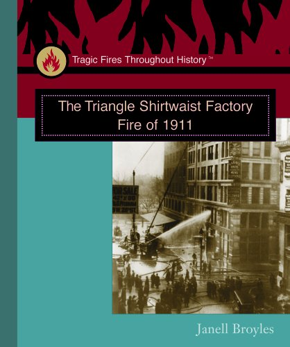 The Triangle Shirtwaist Factory Fire of 1911 (Tragic Fires Throughout History)
