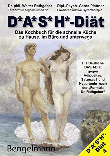 DASH-DIÄT. Das Kochbuch für die schnelle Küche zu Hause, im Büro und unterwegs. Die Deutsche DASH-Diät gegen Adipositas, Salzexzeß und Hypertonie. The ... ohne Salz. (Anti-Risiko-Diät 10)