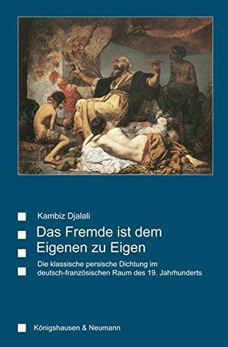 Das Fremde ist dem Eigenen zu Eigen: Die klassische persische Dichtung im deutsch-französischen Raum des 19. Jahrhunderts (Saarbrücker Beiträge zur vergleichenden Literatur- und Kulturwissenschaft)