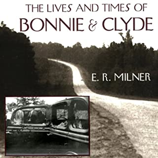 The Lives and Times of Bonnie & Clyde                   By:                                                                                                                                 Dr. E.R. Milner B.A. M.A. Ph.D.                               Narrated by:                                                                                                                                 Charles Craig                      Length: 6 hrs and 13 mins     2 ratings     Overall 3.5