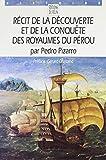 Récit de la découverte et de la conquête des royaumes du Pérou