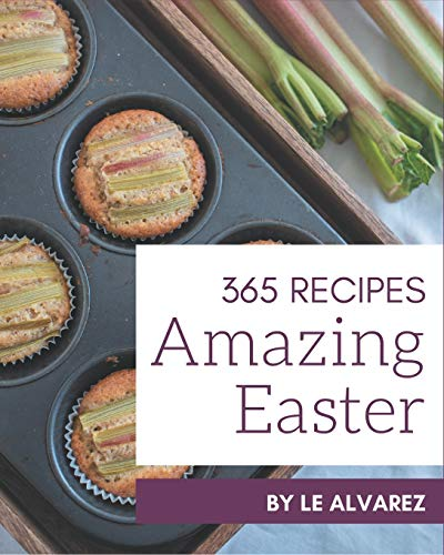 365 Amazing Easter Recipes: Best-ever Easter Cookbook for Beginners
