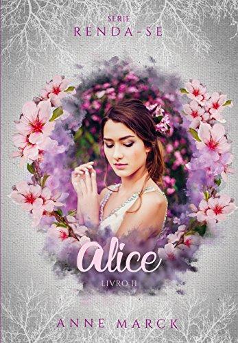 Alice - Livro 2 - série Renda-se por [Anne Marck]