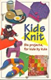 Kids Knit: Six Projects, for Kids by Kids 1883010543 Book Cover
